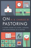 On Pastoring: A Short Guide to Living, Leading, and Ministering as a Pastor Paperback