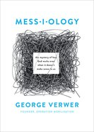 Messiology: The Mystery of How God Works Even When It Doesn't Make Sense to Us Paperback