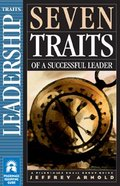 Seven Traits of a Successful Leader - Leadership Traits (Pilgrimage Small Group Guide Series)