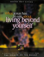 What Jesus Has to Say About Living Beyond Yourself (Study Guide) Paperback