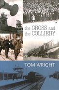 Tom Wright: The Cross and the Colliery Paperback