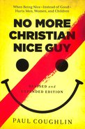 No More Christian Nice Guy: When Being Nice Instead of Good Hurts Men, Women and Children Paperback