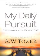 My Daily Pursuit: 365 Devotions With a W Tozer, Devotions For Every Day (365 Daily Devotions Series)