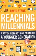 Reaching Millennials: Proven Methods For Engaging a Younger Generation Paperback