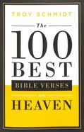 The 100 Best Bible Verses on Heaven Paperback