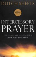 Intercessory Prayer: How God Can Use Your Prayers to Move Heaven and Earth (Repackaged Edition)