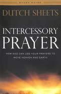 Intercessory Prayer: How God Can Use Your Prayers to Move Heaven and Earth (Study Guide) Paperback