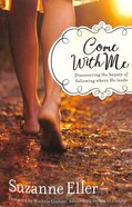 Come With Me: Discovering the Beauty of Following Where He Leads Paperback