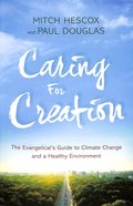Caring For Creation: The Evangelical's Guide to Climate Change and a Healthy Environment Paperback