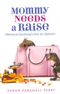 Mommy Needs a Raise (Because Quitting's Not An Option) Paperback