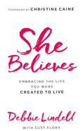 She Believes: Embracing the Life You Were Created to Live Paperback