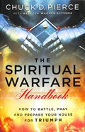 The Spiritual Warfare Handbook: How to Battle, Pray and Prepare Your House For Triumph Paperback
