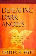 Defeating Dark Angels: Breaking Demonic Oppression in the Believer's Life Paperback