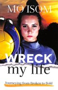 Wreck My Life: Journeying From Broken to Bold Paperback