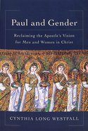 Paul and Gender: Reclaiming the Apostle's Vision For Men and Women in Christ Paperback