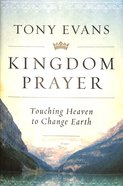 Kingdom Prayer: Touching Heaven to Change Earth Hardback