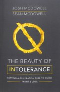 The Beauty of Intolerance: Setting a Generation Free to Know Truth and Love Paperback