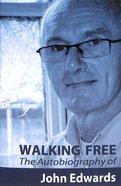 Walking Free: Autobiography of John Edwards Paperback