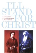 I'll Stand For Christ: Thoughts on Salvation and Holiness