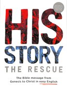 His Story, the Rescue: The Bible Message From Genesis to Christ in Easy English Paperback