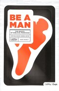 Be a Man - Bible Study For Teen Guys: The Basics of Biblical Manhood Paperback