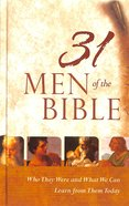 31 Men of the Bible: Who They Were and What We Can Learn From Them Today Hardback