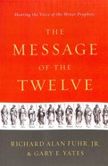 The Message of the Twelve: Hearing the Voice of the Minor Prophets Paperback