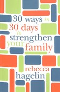 30 Ways in 30 Days to Strengthen Your Family Paperback