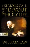 A Serious Call to a Devout and Holy Life (Pure Gold Classics Series) eBook