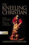 The Kneeling Christian (Pure Gold Classics Series) eBook