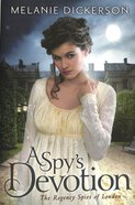 A Spy's Devotion (#01 in The Regency Spies Of London Series) Paperback