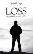Loss: A Practical Guide For Coping With Loss