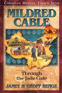 Mildred Cable - Through the Jade Gate (Christian Heroes Then & Now Series)