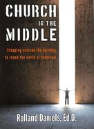 Church in the Middle: Stepping Outside to Reach the World of Tomorrow Paperback