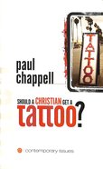 Should a Christian Get a Tattoo? (Contemporary Issues Series) Booklet