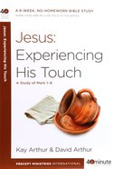 Jesus: Experiencing His Touch: A Study of Mark 1-6 (40 Minute Bible Study Series) Paperback