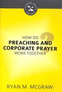 How Do Preaching and Corporate Prayer Work Together? (#06 in Cultivating Biblical Godliness Series) Booklet