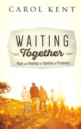 Waiting Together: Hope and Healing For Families of Prisoners Paperback