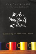 Make Yourself At Home: Discovering the Heart of the Church Paperback