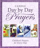 Candle Day By Day Prayers: Children's Prayers For Every Day Hardback