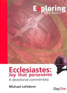 Ecclesiastes: Joy That Perseveres (Exploring The Bible Series) Paperback