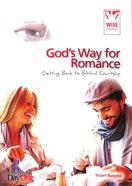 God's Way For Romance: Getting Back to Biblical Courtship (Wise Choices Series) Paperback