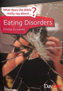 Eating Disorders (What Does The Bible Really Say About Series) Paperback