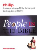 Philip - Scattered, Sent and Settled (People In The Bible Series) Paperback