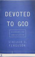 Devoted to God: Blueprints For Sanctification Paperback