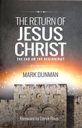 The Return of Jesus Christ: The End of the Beginning? Paperback