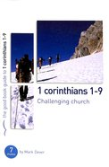 1 Corinthians 1-9 Challenging Church (The Good Book Guides Series)