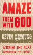 Amaze Them With God: Winning the Next Generation For Christ