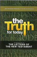 The Truth For Today: As Revealed in the Letters of the New Testament