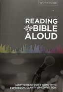 Reading the Bible Aloud: How to Read God's Word With Expression, Clarity and Conviction (Workbook) Paperback